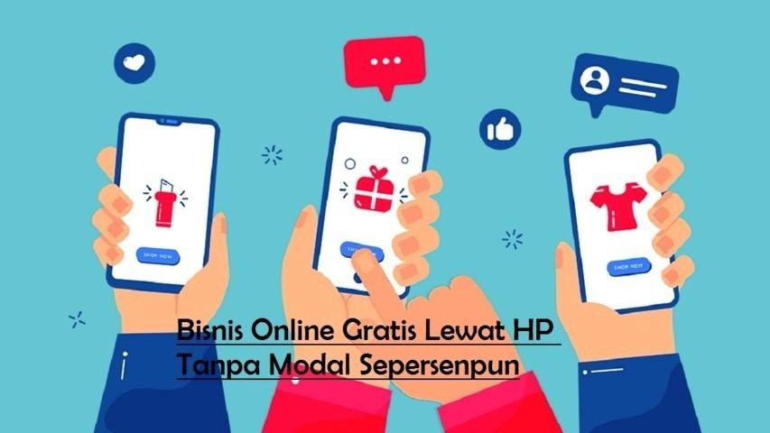 Bisnis Online Gratis Lewat HP Tanpa Modal Sepersenpun